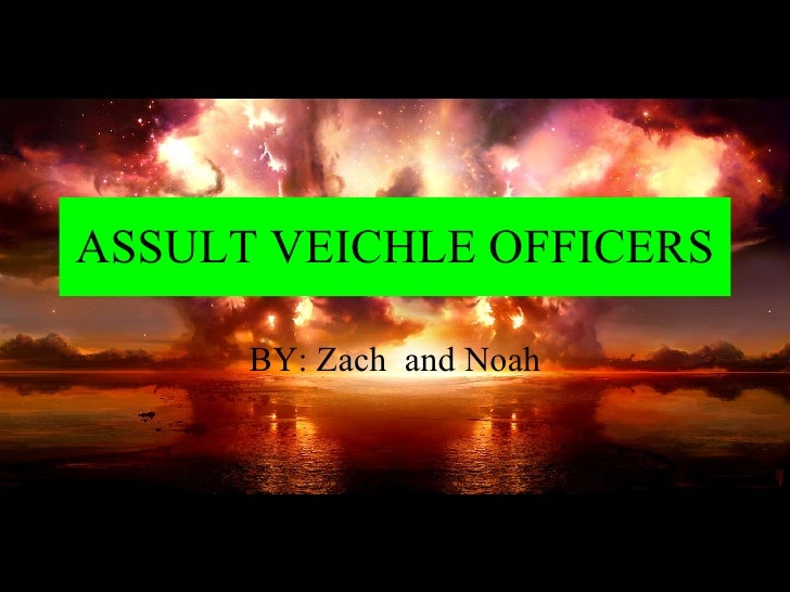 ASSULT VEICHLE OFFICERS BY: Zach  and Noah