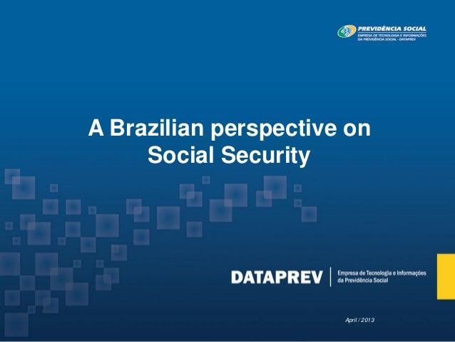 A Brazilian perspective onSocial SecurityApril / 2013