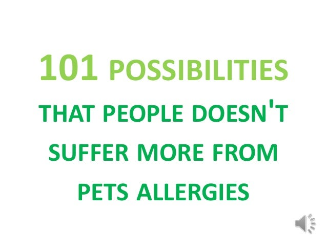 101 POSSIBILITIESTHAT PEOPLE DOESNTSUFFER MORE FROMPETS ALLERGIES