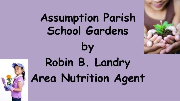 Assumption Parish  School Gardens        by  Robin B. LandryArea Nutrition Agent