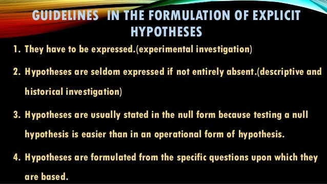 formulation testing of hypothesis and experimental Hypothesis formulation is not a necessary but an important step of the research a valid and reasonable research can be conducted without any hypothesis hypothesis can be one and it can be as many as possible some studies are conducted to develop a hypothesis, like exploratory studies, so exploratory studies do not have a clear hypothesis.