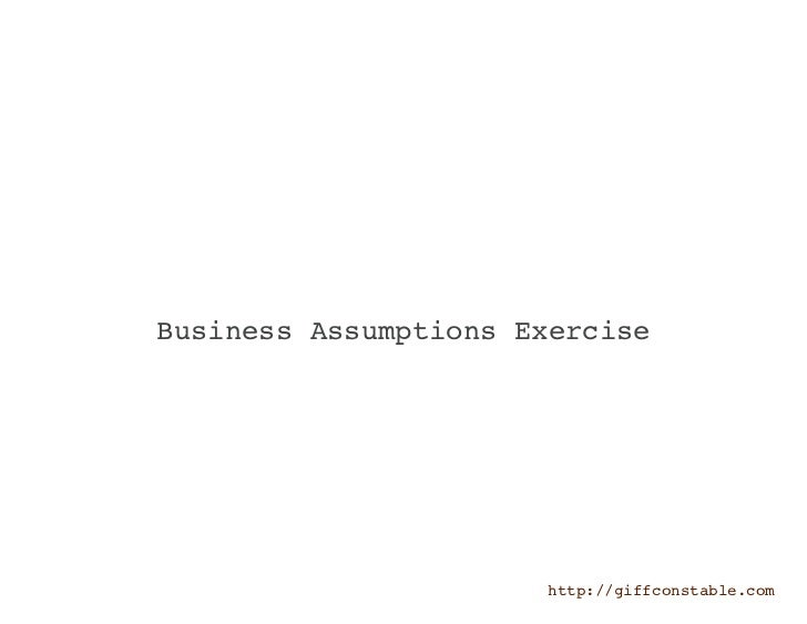 Business Assumptions Exercise                      http://giffconstable.com