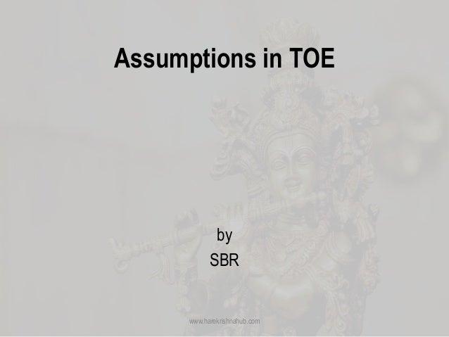 Assumptions in TOE by SBR www.harekrishnahub.com