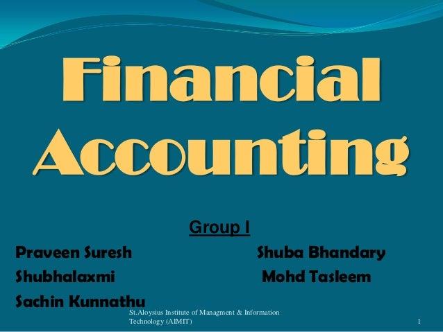 Financial Accounting Group I Praveen Suresh Shuba Bhandary Shubhalaxmi Mohd Tasleem Sachin Kunnathu Institute of Managment...