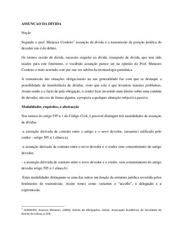 ASSUNCAO DA DIVIDANoçãoSegundo o prof. Menezes Cordeiro1 assunção da divida é a transmissão da posição jurídica dodevedor ...