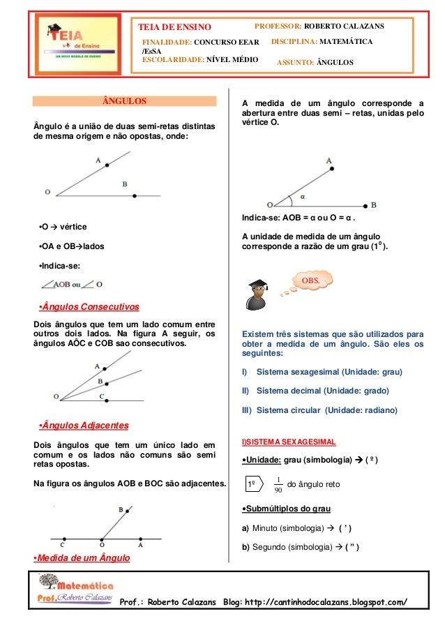 Prof.: Roberto Calazans Blog: http://cantinhodocalazans.blogspot.com/ OBS. ÂNGULOS Ângulo é a união de duas semi-retas dis...