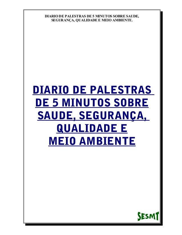 DIARIO DE PALESTRAS DE 5 MINUTOS SOBRE SAUDE, SEGURANÇA, QUALIDADE E MEIO AMBIENTE.  DIARIO DE PALESTRAS DE 5 MINUTOS SOBR...