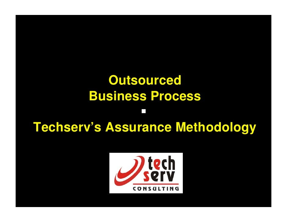 Outsourced        Business Process  Techserv's Assurance Methodology