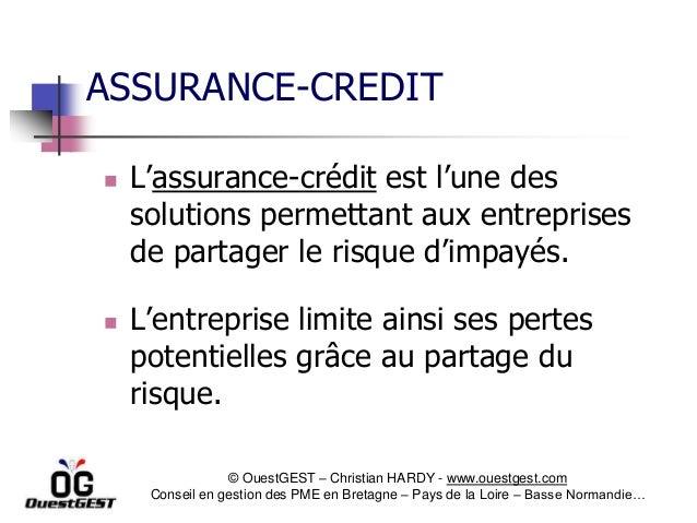 ASSURANCE-CREDIT   L'assurance-crédit est l'une des    solutions permettant aux entreprises    de partager le risque d'im...