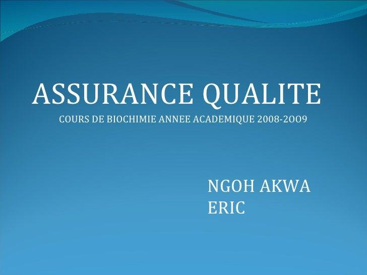 ASSURANCE QUALITE COURS DE BIOCHIMIE ANNEE ACADEMIQUE 2008-2OO9                           NGOH AKWA                       ...