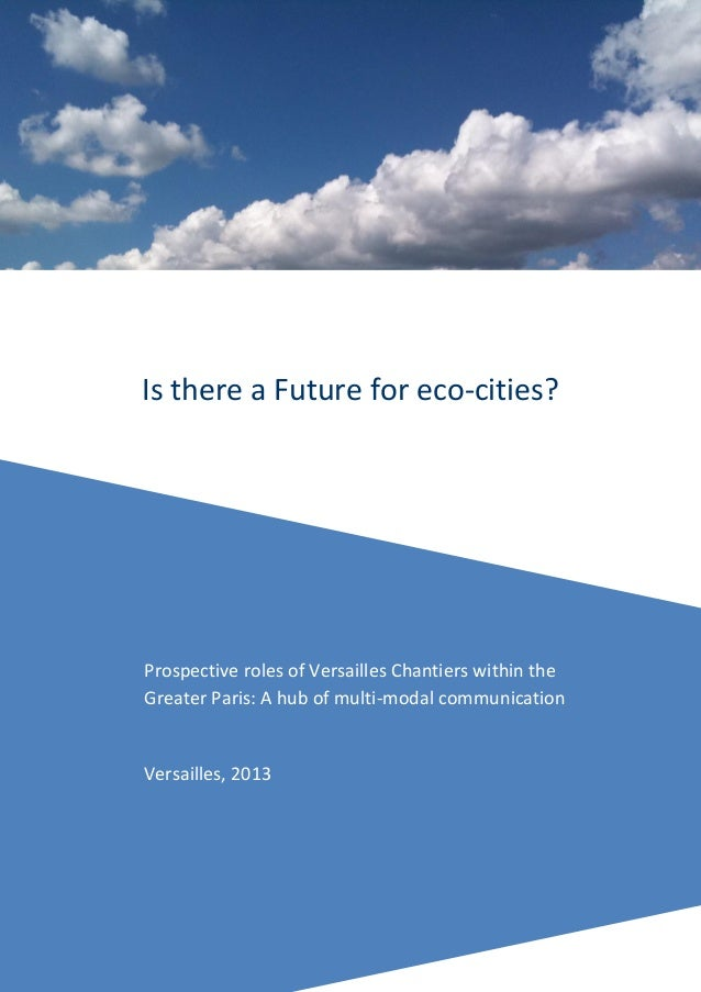 Is there a Future for eco-cities?Prospective roles of Versailles Chantiers within theGreater Paris: A hub of multi-modal c...