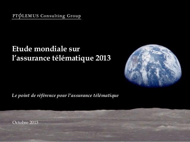 PTOLEMUS Consulting Group  Etude mondiale sur l'assurance télématique 2013  Le point de référence pour l'assurance télémat...