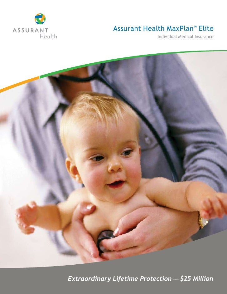 Assurant Health MaxPlan Elite    SM                                 Individual Medical Insurance     Extraordinary Lifetim...