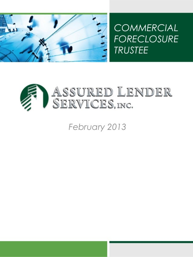 COMMERCIAL                    FORECLOSURE                    TRUSTEEAssured Lender Services Inc.          February 2013
