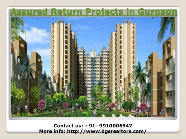 Assured Return Projects in Gurgaon  Contact us: +91- 9910006542 More info: http://www.dgsrealtors.com/