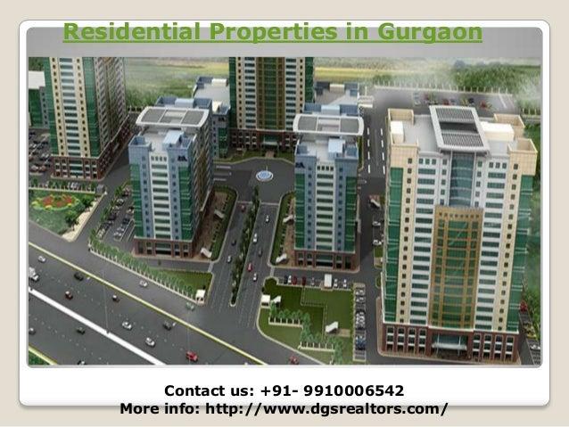Residential Properties in Gurgaon  Residential Properties in Gurgaon Contact us: +91- 9910006542 More info: http://www.dgs...