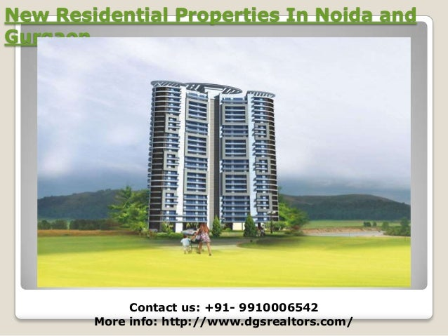 New Residential Properties In Noida and Gurgaon  Contact us: +91- 9910006542 More info: http://www.dgsrealtors.com/
