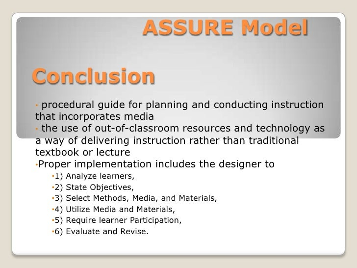 ASSURE ModelConclusion• procedural guide for planning and conducting instructionthat incorporates media• the use of out-of...