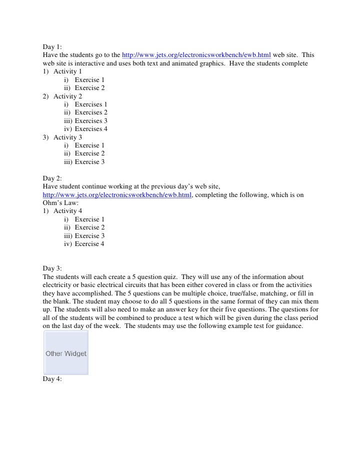 Day 1: <br />Have the students go to the http://www.jets.org/electronicsworkbench/ewb.html web site. This web site is int...