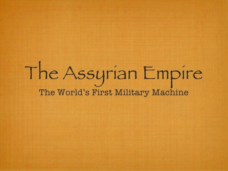 The Assyrian Empire <ul><li>The World's First Military Machine </li></ul>