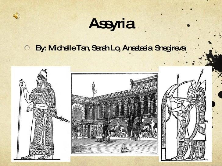 Assyria <ul><li>By: Michelle Tan, Sarah Lo, Anastasia  Snegireva  </li></ul>