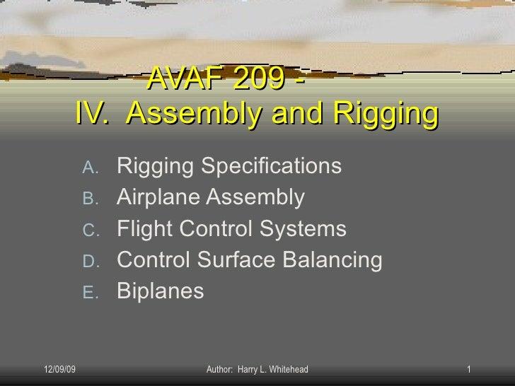 AVAF 209 - IV.  Assembly and Rigging <ul><li>Rigging Specifications </li></ul><ul><li>Airplane Assembly </li></ul><ul><li>...