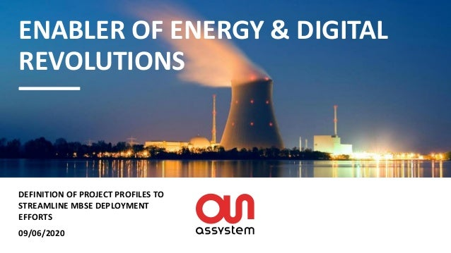 09/06/2020 ENABLER OF ENERGY & DIGITAL REVOLUTIONS DEFINITION OF PROJECT PROFILES TO STREAMLINE MBSE DEPLOYMENT EFFORTS