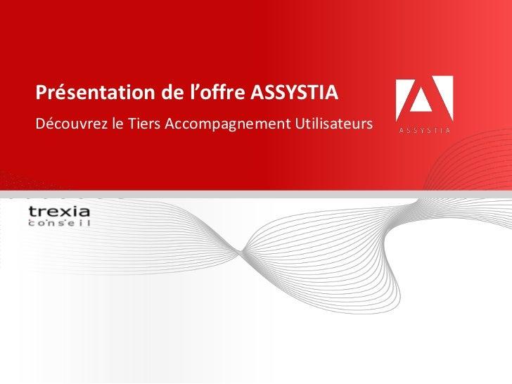 Présentation de l'offre ASSYSTIA<br />Découvrez le Tiers Accompagnement Utilisateurs<br />
