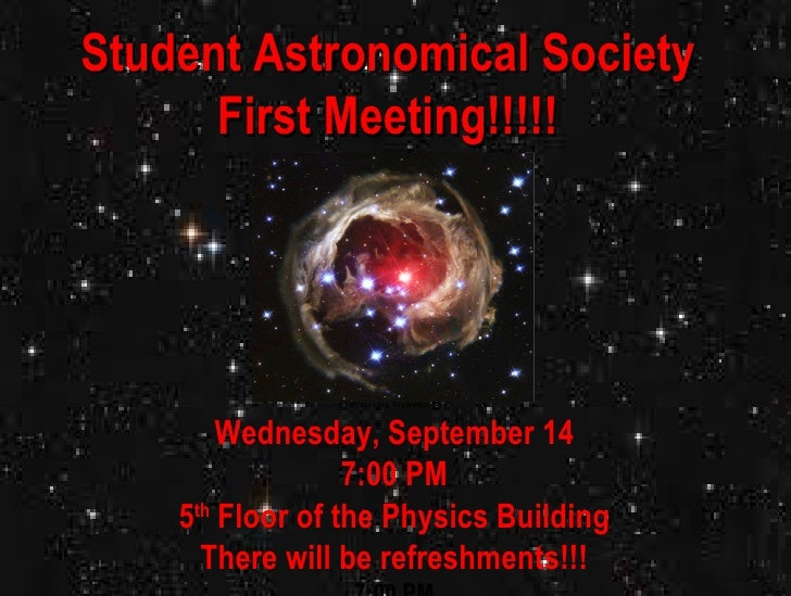 Student Astronomical Society First Meeting!!!!! Wednesday, September 14 7:00 PM 5 th  Floor of the Physics Building There ...