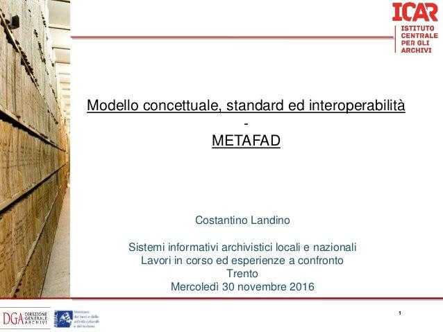 11 Modello concettuale, standard ed interoperabilità - METAFAD Costantino Landino Sistemi informativi archivistici locali ...