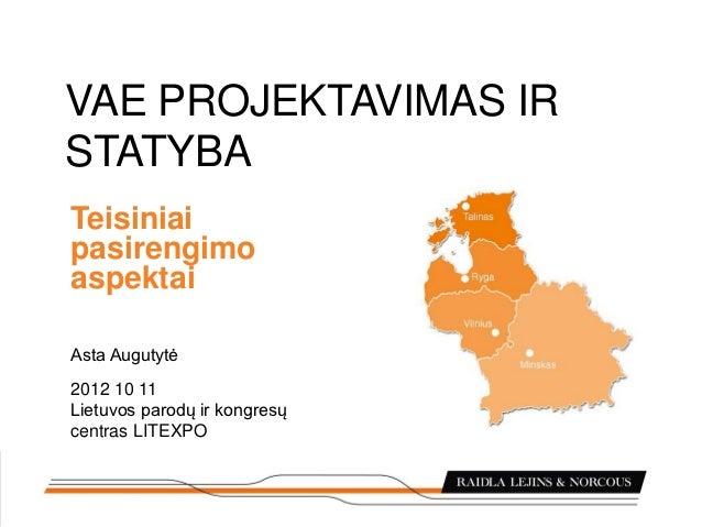 VAE PROJEKTAVIMAS IRSTATYBATeisiniaipasirengimoaspektaiAsta Augutytė2012 10 11Lietuvos parodų ir kongresųcentras LITEXPO