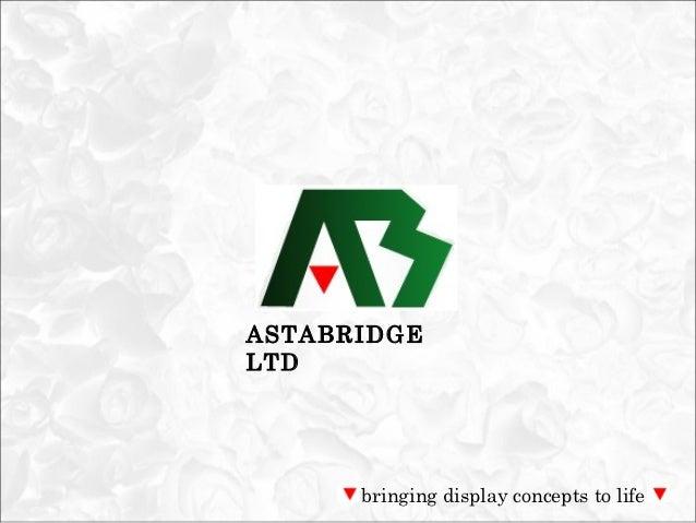 ASTABRIDGELTD      bringing display concepts to life