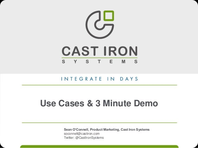Use Cases & 3 Minute Demo Sean O'Connell, Product Marketing, Cast Iron Systems soconnell@castiron.com Twitter: @CastIronSy...