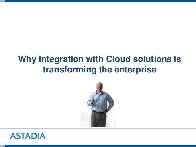Why Integration with Cloud solutions is transforming the enterprise
