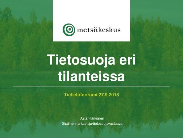 Tietietofoorumi 27.9.2018 Asta Härkönen Sisäinen tarkastaja/tietosuojavastaava Tietosuoja eri tilanteissa