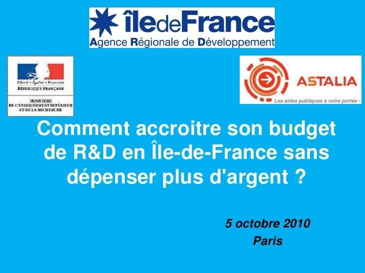 Les aides publiques à votre portée   ®Comment accroitre son budgetde R&D en Île-de-France sans  dépenser plus dargent ?   ...