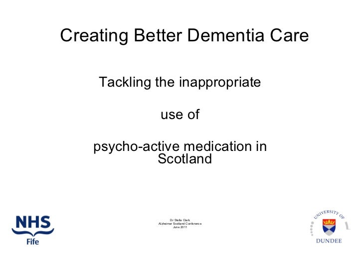 Creating Better Dementia Care <ul><li>Tackling the inappropriate </li></ul><ul><li>use of  </li></ul><ul><li>psycho-active...