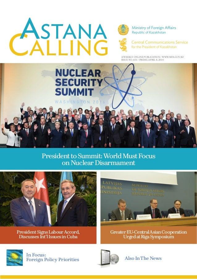 A WEEKLY ONLINE PUBLICATION / WWW.MFA.GOV.KZ ISSUE NO. 451 / FRIDAY, APRIL 8, 2016 PresidenttoSummit:WorldMustFocus onNucl...