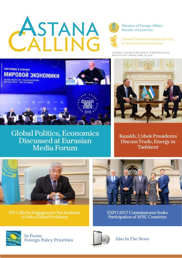 A WEEKLY ONLINE PUBLICATION / WWW.MFA.GOV.KZ ISSUE NO. 453 / FRIDAY, APRIL 22, 2016 Global Politics, Economics Discussed a...