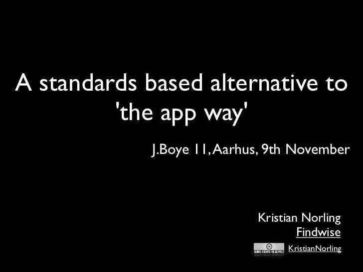 A standards based alternative to         the app way             J.Boye 11, Aarhus, 9th November                          ...