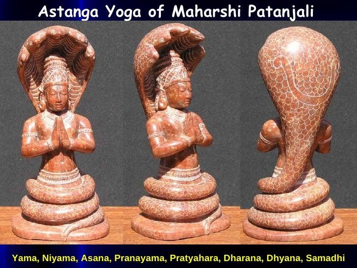 Astanga Yoga of Maharshi Patanjali   Yama, Niyama, Asana, Pranayama, Pratyahara, Dharana, Dhyana, Samadhi