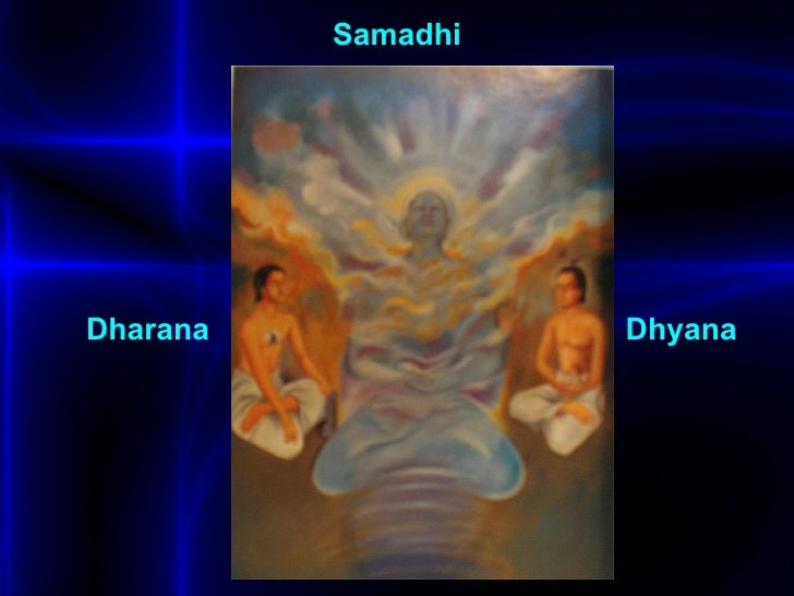 <ul><li>Samadhi </li></ul>Dhyana Dharana