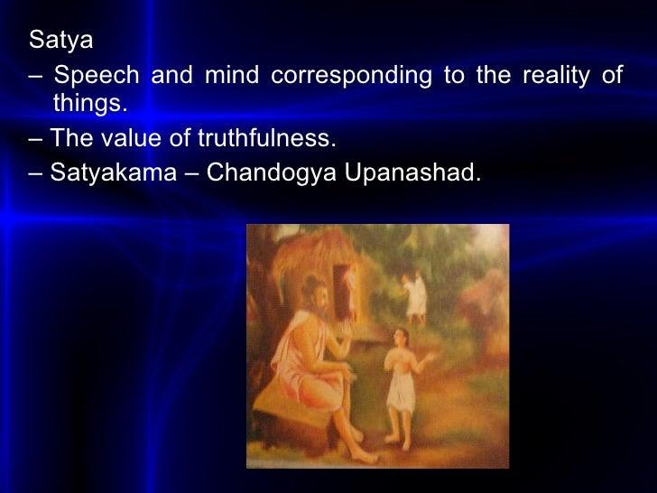 <ul><li>Satya </li></ul><ul><li>–  Speech and mind corresponding to the reality of things. </li></ul><ul><li>–  The value ...