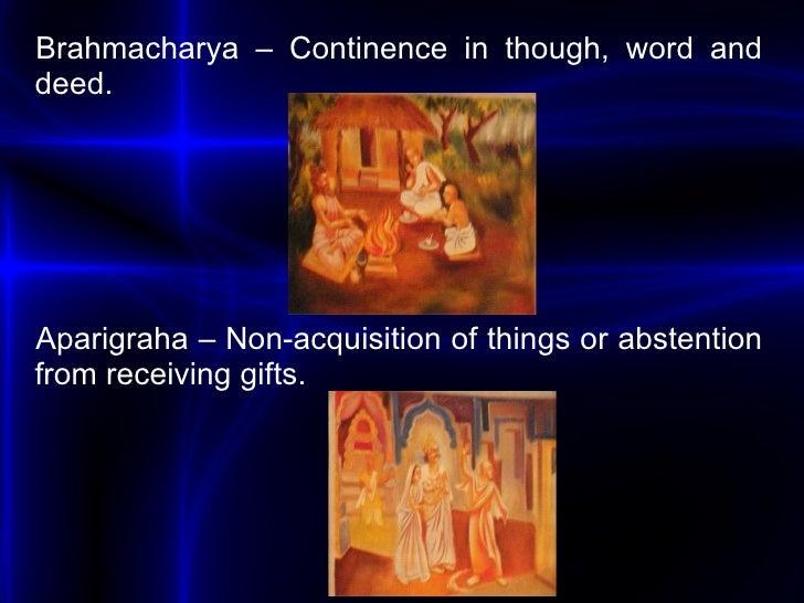 <ul><li>Brahmacharya – Continence in though, word and deed. </li></ul><ul><li>Aparigraha – Non-acquisition of things or ab...