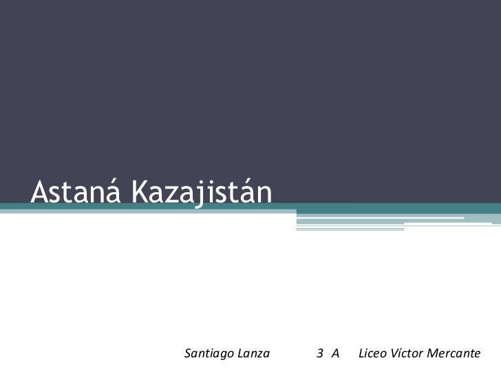Astaná Kazajistán          Santiago Lanza   3 A   Liceo Víctor Mercante