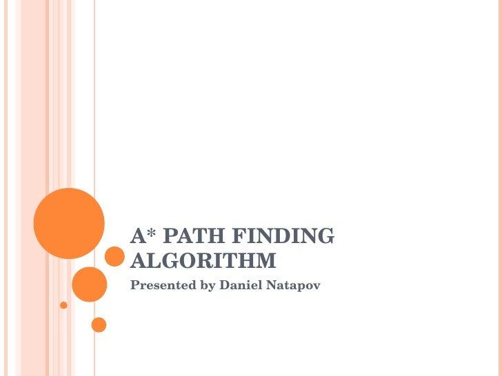 A* PATH FINDING ALGORITHM Presented by Daniel Natapov