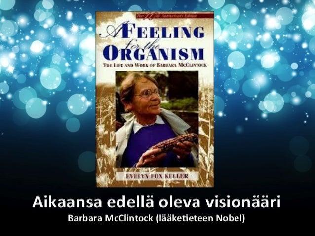 Aikaansa  edellä  oleva  visionääri   Barbara  McClintock  (lääke&eteen  Nobel)