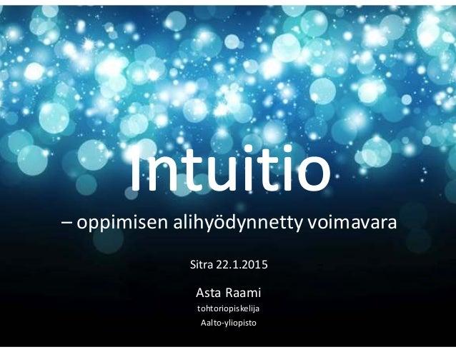 – oppimisen alihyödynnetty voimavara Sitra 22.1.2015 Asta Raami tohtoriopiskelija Aalto-yliopisto