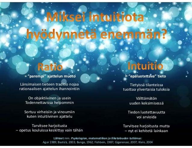 Intuitio on ylivertainen kun… Tietoa on liikaa Tietoa on liian vähän Samanaikainen tiedollinen yli– ja alikuorma Aikakriit...