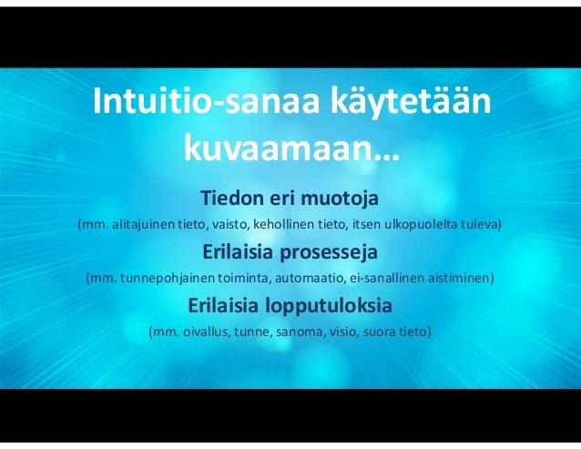 Intuitio voi tarkoittaa erilaisia prosesseja, erilaista tietoa Asiantuntijuus Alitajunnan tietopankki HahmontunnistusArki-...